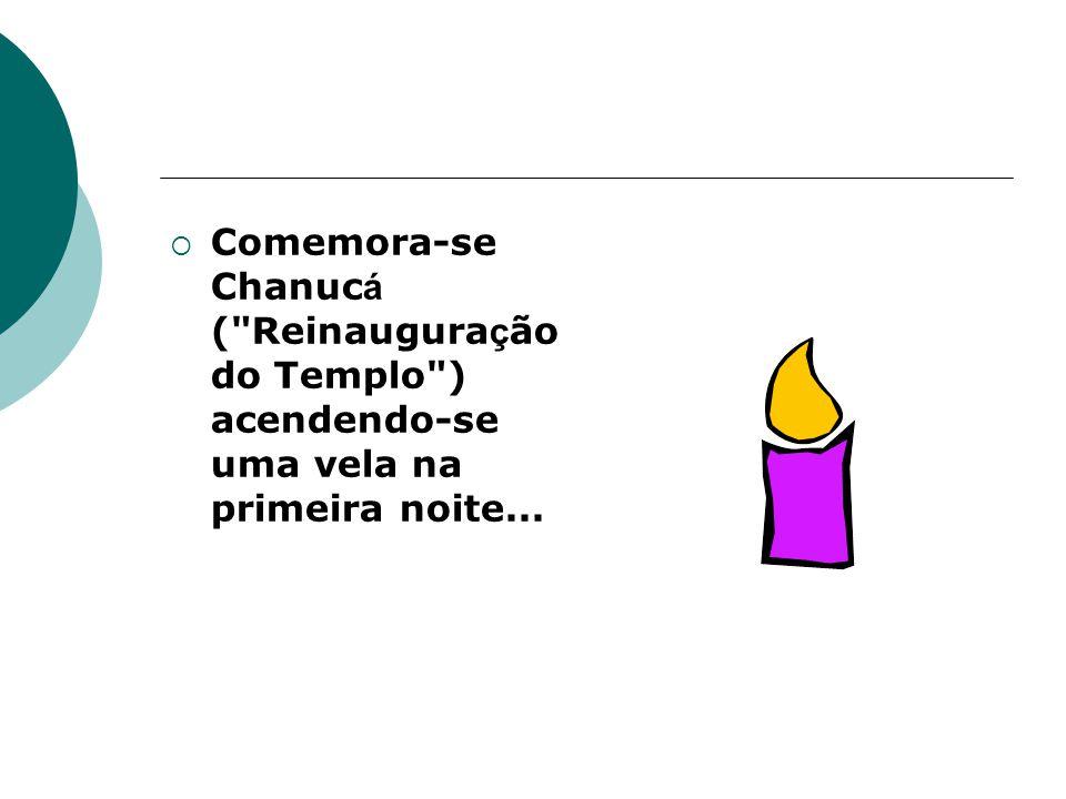 Os milagres de Chanuc á (a vit ó ria contra os poderosos opressores e as luzes da Menor á que permaneceram acesas por oito dias) iniciou-se em 25 de Kislêv.