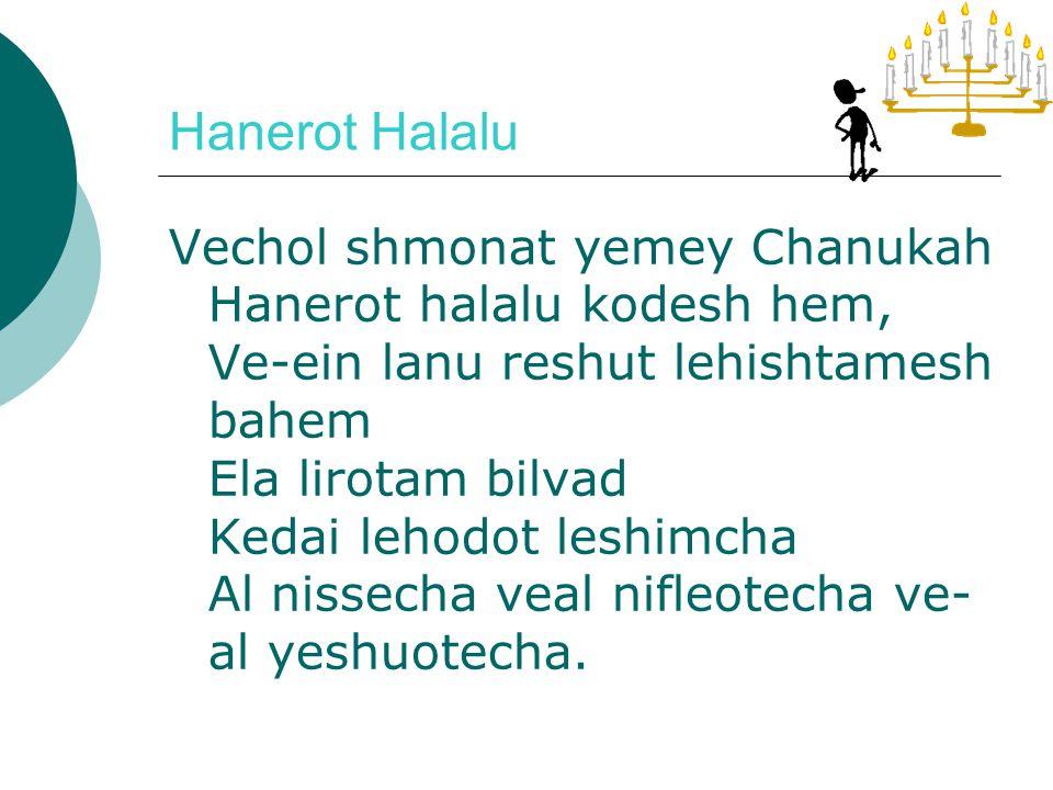 Hanerot Halalu (sidur) Hanerot halalu anu madlikin Al hanissim ve al haniflaot Al hatshu-ot ve al hamilchamot She-asita la avoteynu Bayamim hahem, bazman hazeh Al yedey kohanecha hakdoshim.