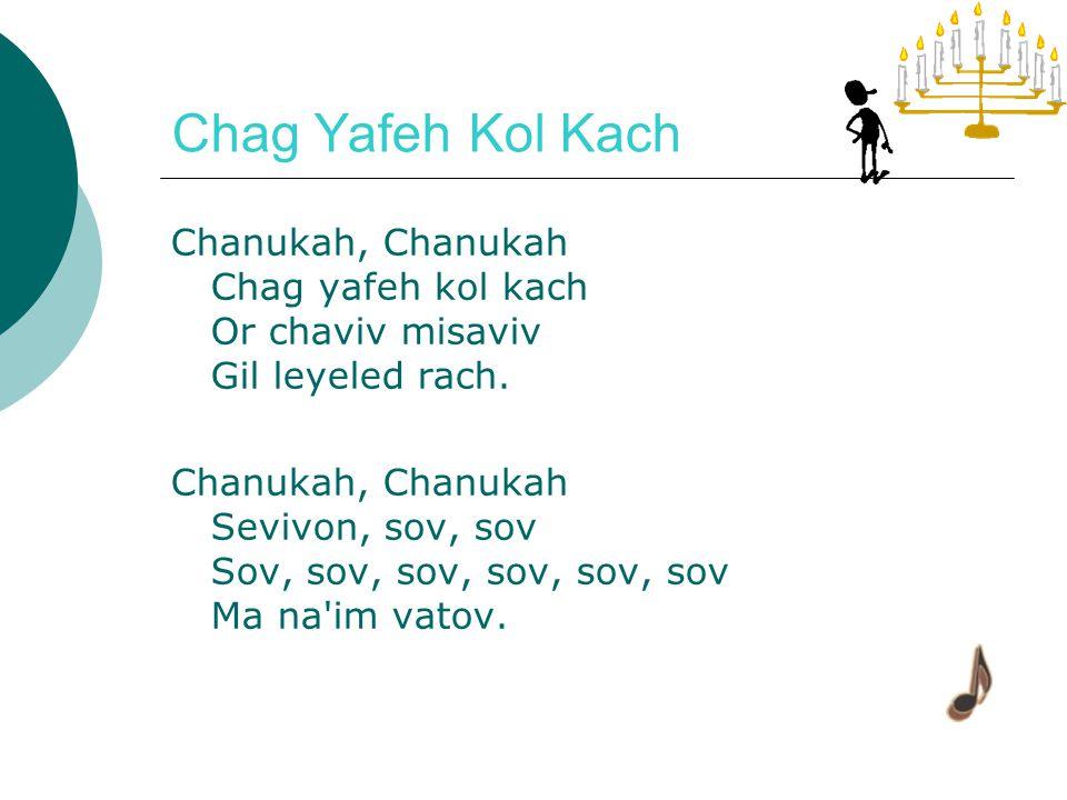 Lichvod HaHanukah Imi natna liviva li Leviva chama metuka Yodim atem lichvod mah (3x) Lichvod ha Hanukah.
