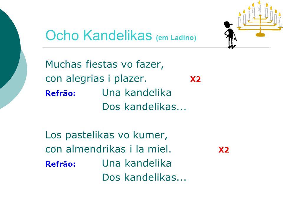 Ocho Kandelikas (em Ladino) Hanukah Linda sta aki, Ocho kandelas para mi.