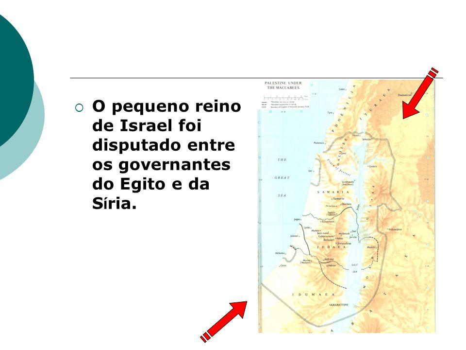 O pequeno reino de Israel foi disputado entre os governantes do Egito e da S í ria.