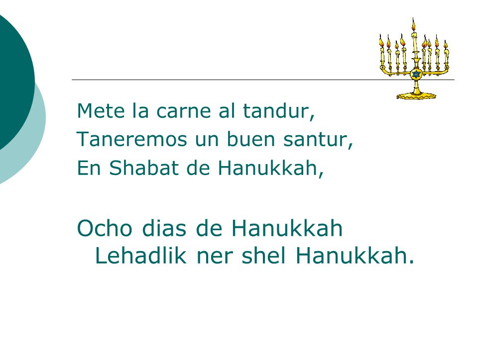 El vino de la serada, Que a mi muncho m agrada, A beber en Hanukkah, Ocho dias de Hanukkah Lehadlik ner shel Hanukkah.