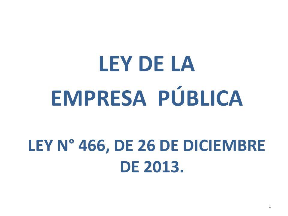 LEY DE LA EMPRESA PÚBLICA LEY N° 466, DE 26 DE DICIEMBRE DE 2013. 1