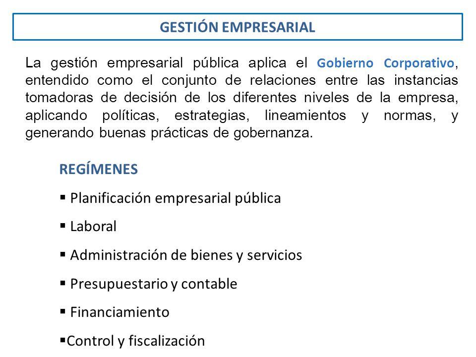 GESTIÓN EMPRESARIAL La gestión empresarial pública aplica el Gobierno Corporativo, entendido como el conjunto de relaciones entre las instancias tomad