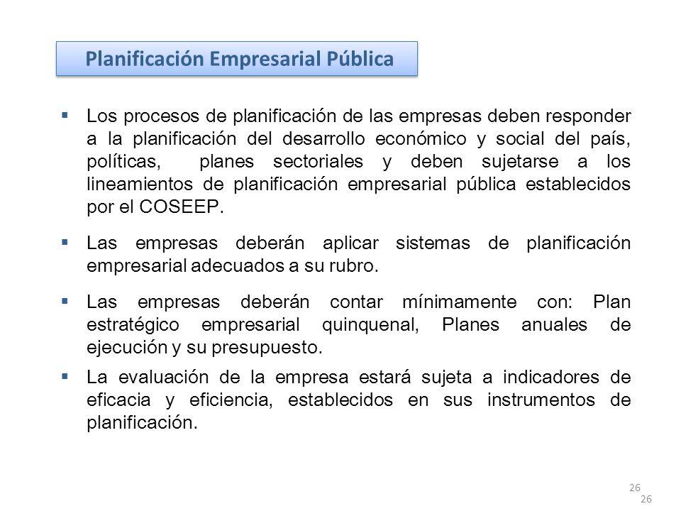 26 Planificación Empresarial Pública 26 Los procesos de planificación de las empresas deben responder a la planificación del desarrollo económico y so