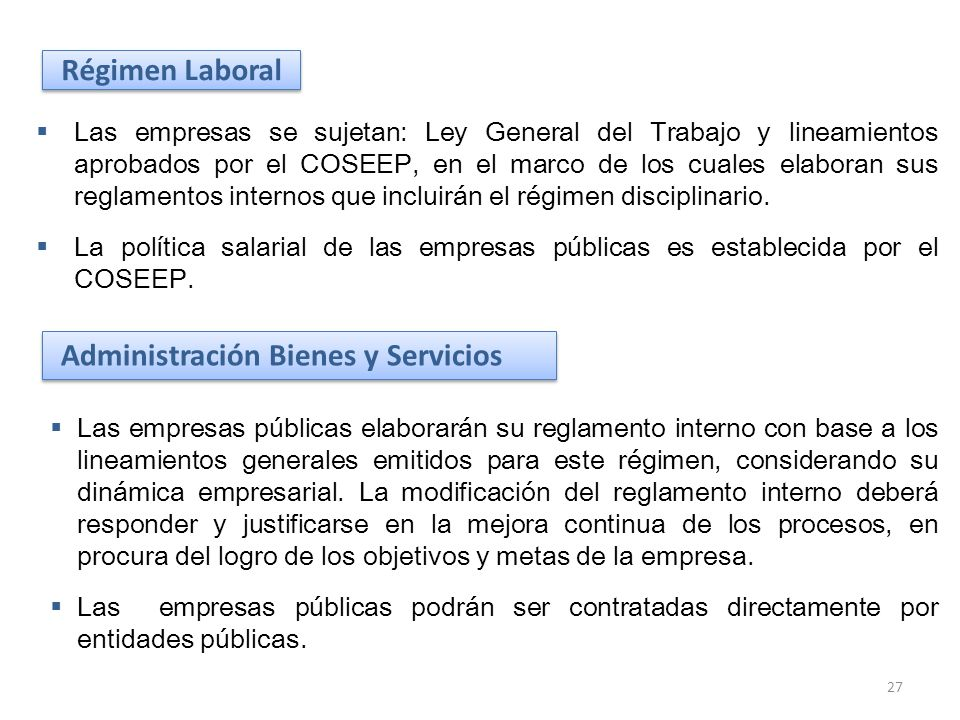 Administración Bienes y Servicios Las empresas públicas elaborarán su reglamento interno con base a los lineamientos generales emitidos para este régi
