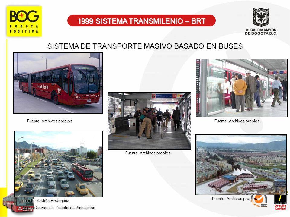 SISTEMA DE TRANSPORTE MASIVO BASADO EN BUSES 1999 SISTEMA TRANSMILENIO – BRT Fuente: Andrés Rodríguez Asesor Secretaría Distrital de Planeación Fuente