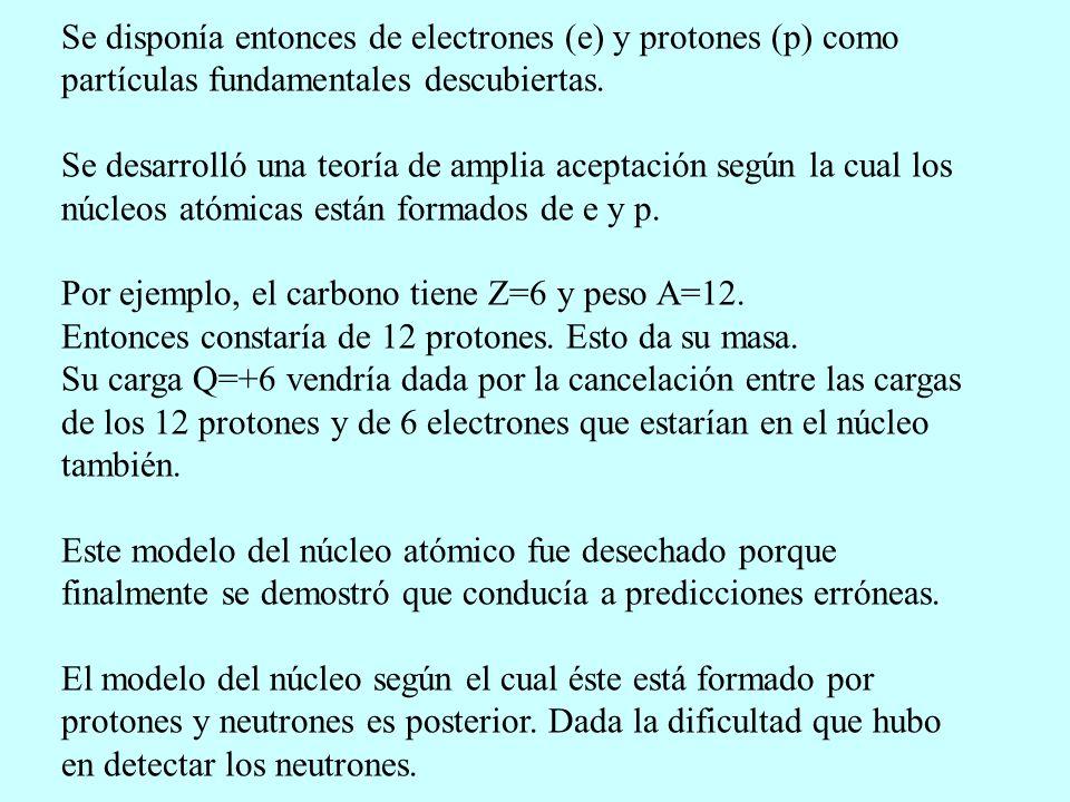 Se disponía entonces de electrones (e) y protones (p) como partículas fundamentales descubiertas. Se desarrolló una teoría de amplia aceptación según