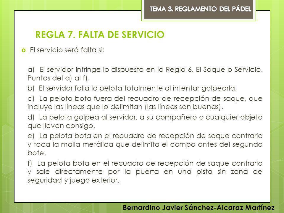 REGLA 7. FALTA DE SERVICIO El servicio será falta si: a) El servidor infringe lo dispuesto en la Regla 6. El Saque o Servicio. Puntos del a) al f). b)