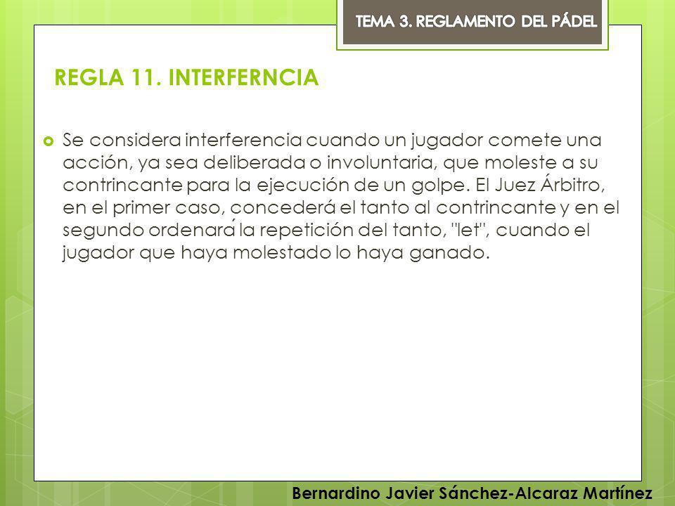 REGLA 11. INTERFERNCIA Se considera interferencia cuando un jugador comete una acción, ya sea deliberada o involuntaria, que moleste a su contrincante