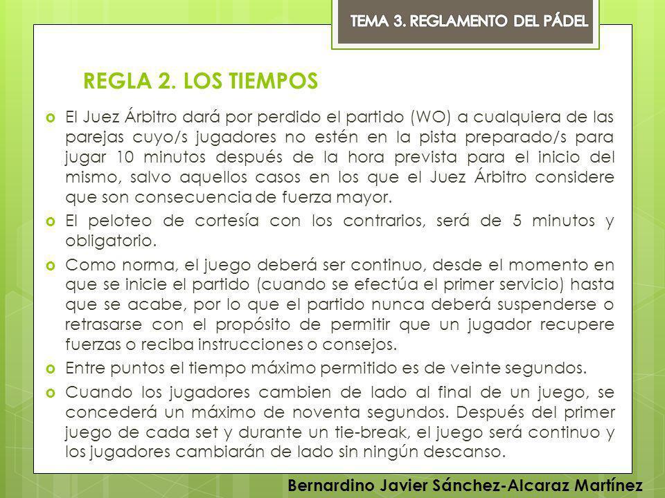 REGLA 2. LOS TIEMPOS El Juez Árbitro dará por perdido el partido (WO) a cualquiera de las parejas cuyo/s jugadores no estén en la pista preparado/s pa