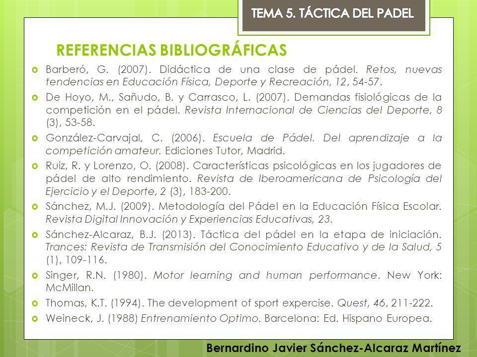 REFERENCIAS BIBLIOGRÁFICAS Barberó, G. (2007). Didáctica de una clase de pádel. Retos, nuevas tendencias en Educación Física, Deporte y Recreación, 12