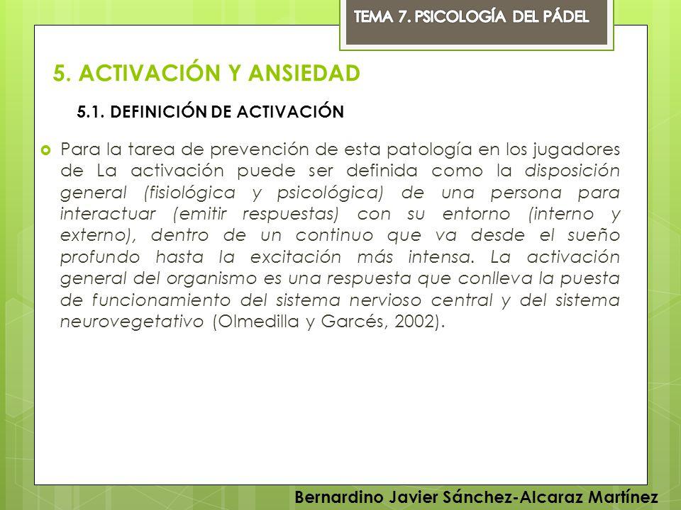 5. ACTIVACIÓN Y ANSIEDAD Para la tarea de prevención de esta patología en los jugadores de La activación puede ser definida como la disposición genera