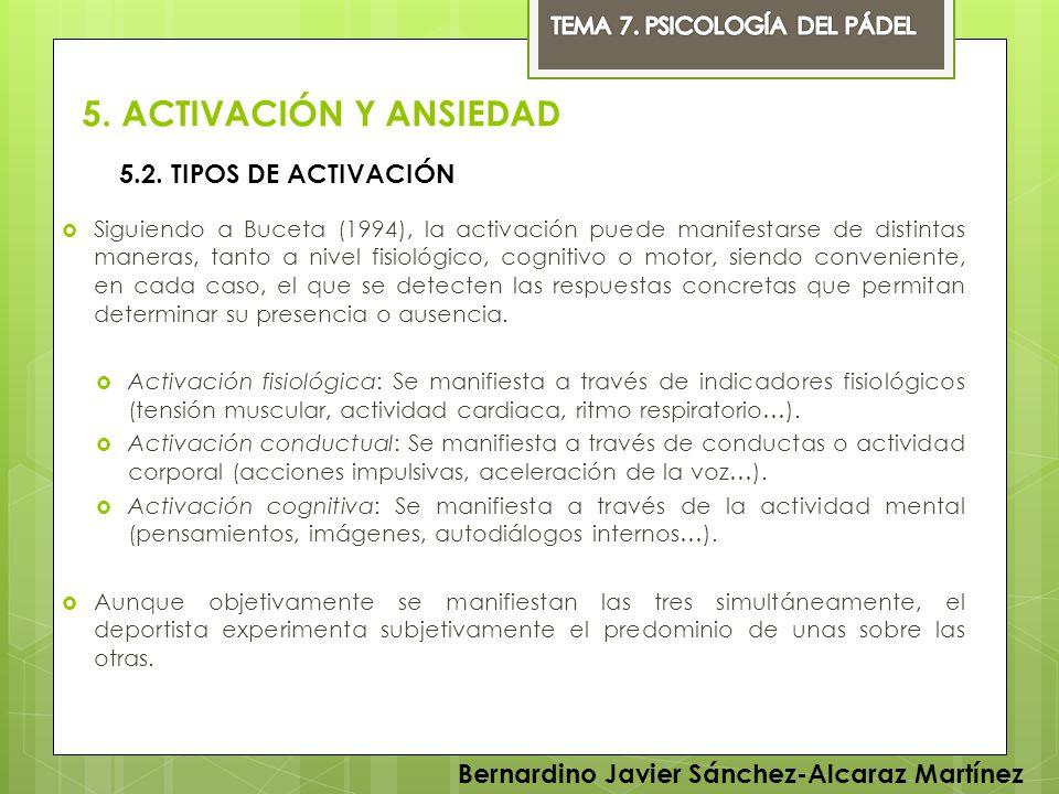 5. ACTIVACIÓN Y ANSIEDAD Siguiendo a Buceta (1994), la activación puede manifestarse de distintas maneras, tanto a nivel fisiológico, cognitivo o moto