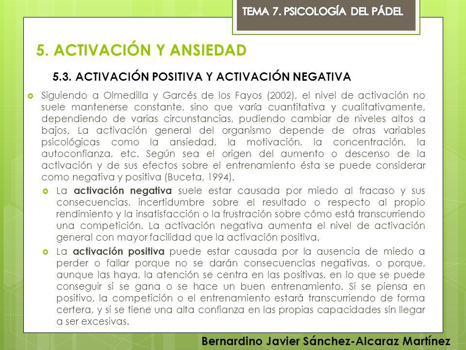 5. ACTIVACIÓN Y ANSIEDAD Siguiendo a Olmedilla y Garcés de los Fayos (2002), el nivel de activación no suele mantenerse constante, sino que varía cuan