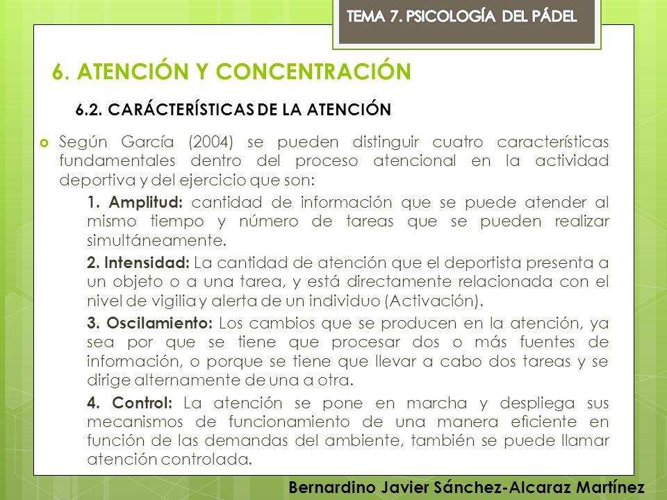 6. ATENCIÓN Y CONCENTRACIÓN Según García (2004) se pueden distinguir cuatro características fundamentales dentro del proceso atencional en la activida