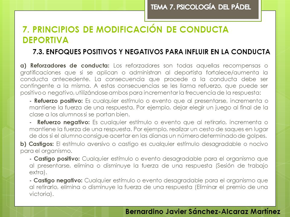 7. PRINCIPIOS DE MODIFICACIÓN DE CONDUCTA DEPORTIVA a) Reforzadores de conducta: Los reforzadores son todas aquellas recompensas o gratificaciones que