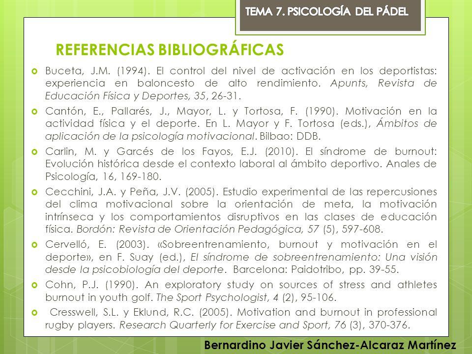 REFERENCIAS BIBLIOGRÁFICAS Buceta, J.M. (1994). El control del nivel de activación en los deportistas: experiencia en baloncesto de alto rendimiento.