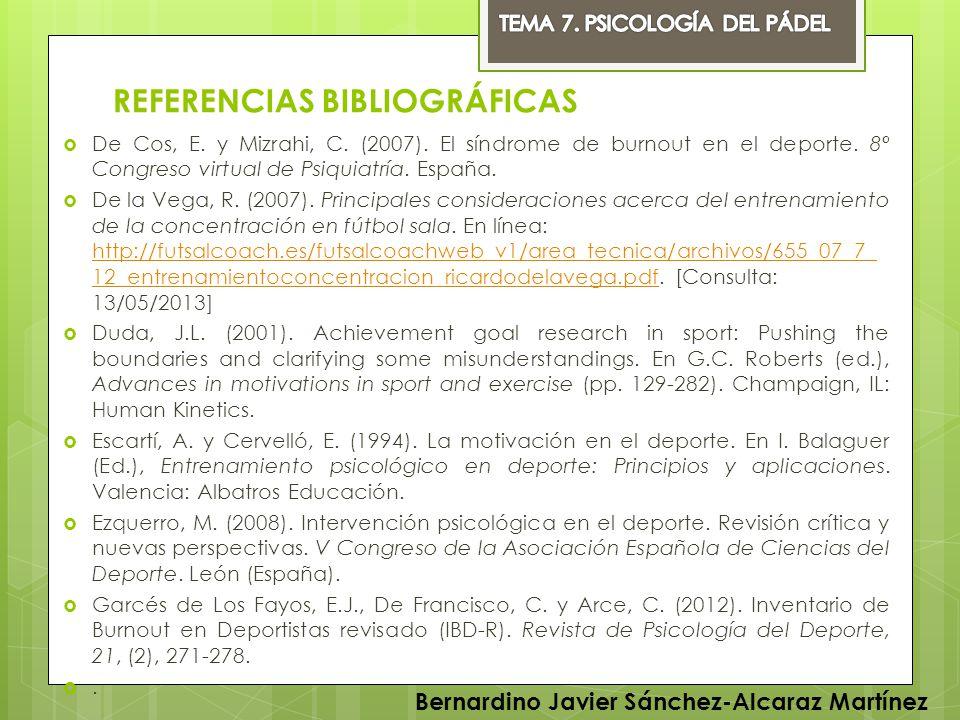 REFERENCIAS BIBLIOGRÁFICAS De Cos, E. y Mizrahi, C. (2007). El síndrome de burnout en el deporte. 8º Congreso virtual de Psiquiatría. España. De la Ve