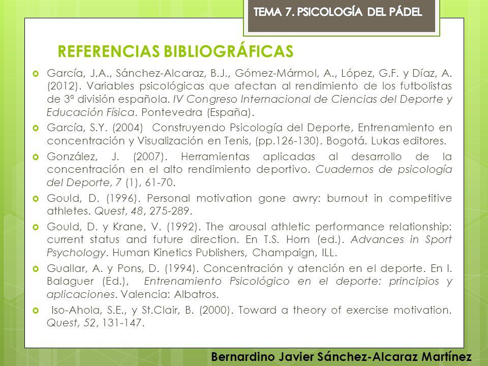 REFERENCIAS BIBLIOGRÁFICAS García, J.A., Sánchez-Alcaraz, B.J., Gómez-Mármol, A., López, G.F. y Díaz, A. (2012). Variables psicológicas que afectan al
