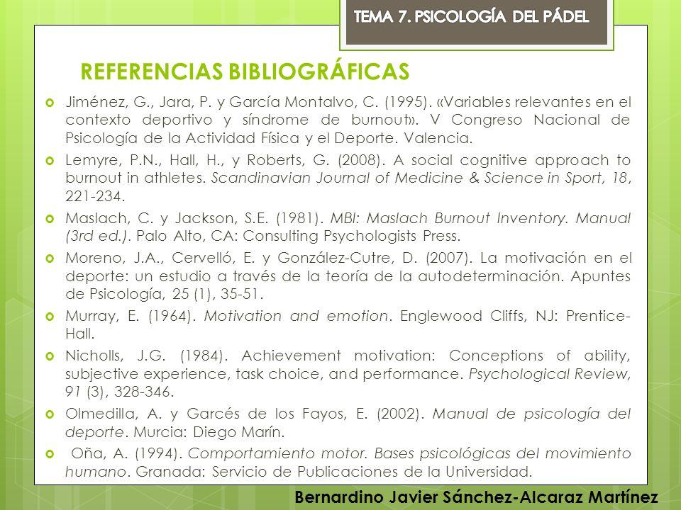 REFERENCIAS BIBLIOGRÁFICAS Jiménez, G., Jara, P. y García Montalvo, C. (1995). «Variables relevantes en el contexto deportivo y síndrome de burnout».