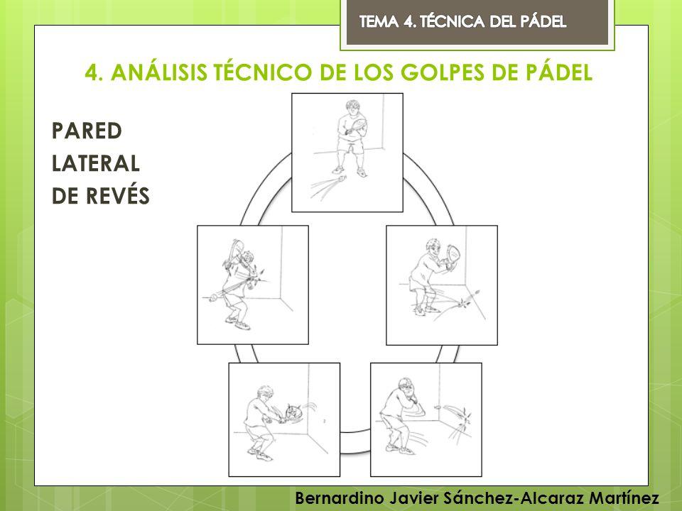 4. ANÁLISIS TÉCNICO DE LOS GOLPES DE PÁDEL PARED LATERAL DE REVÉS Bernardino Javier Sánchez-Alcaraz Martínez