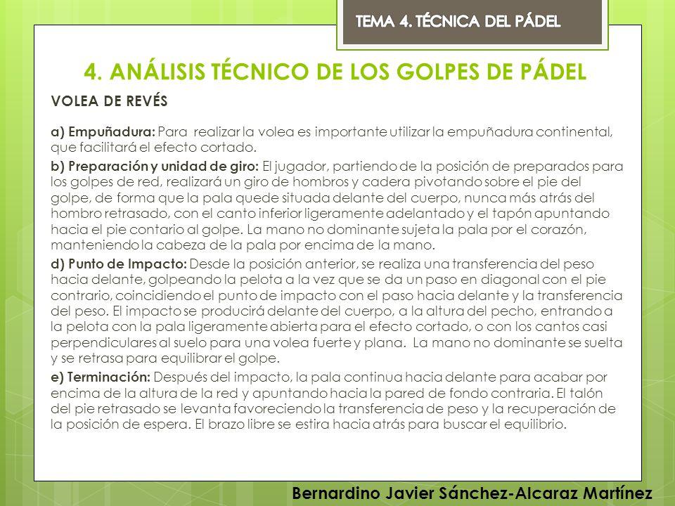 4. ANÁLISIS TÉCNICO DE LOS GOLPES DE PÁDEL VOLEA DE REVÉS a) Empuñadura: Para realizar la volea es importante utilizar la empuñadura continental, que