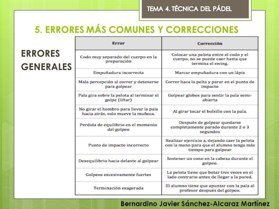 5. ERRORES MÁS COMUNES Y CORRECCIONES ERRORES GENERALES Bernardino Javier Sánchez-Alcaraz Martínez