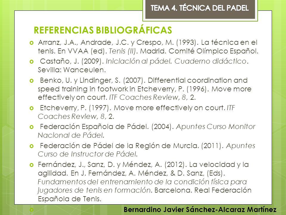 REFERENCIAS BIBLIOGRÁFICAS Arranz, J.A., Andrade, J.C. y Crespo, M. (1993). La técnica en el tenis. En VVAA (ed). Tenis (II). Madrid. Comité Olímpico