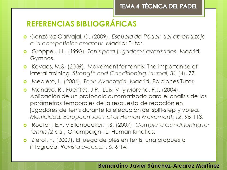 REFERENCIAS BIBLIOGRÁFICAS González-Carvajal, C. (2009). Escuela de Pádel: del aprendizaje a la competición amateur. Madrid: Tutor. Groppel, J.L. (199