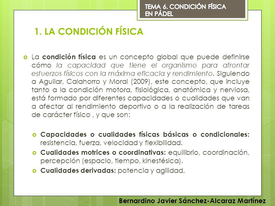 1. LA CONDICIÓN FÍSICA La condición física es un concepto global que puede definirse cómo la capacidad que tiene el organismo para afrontar esfuerzos