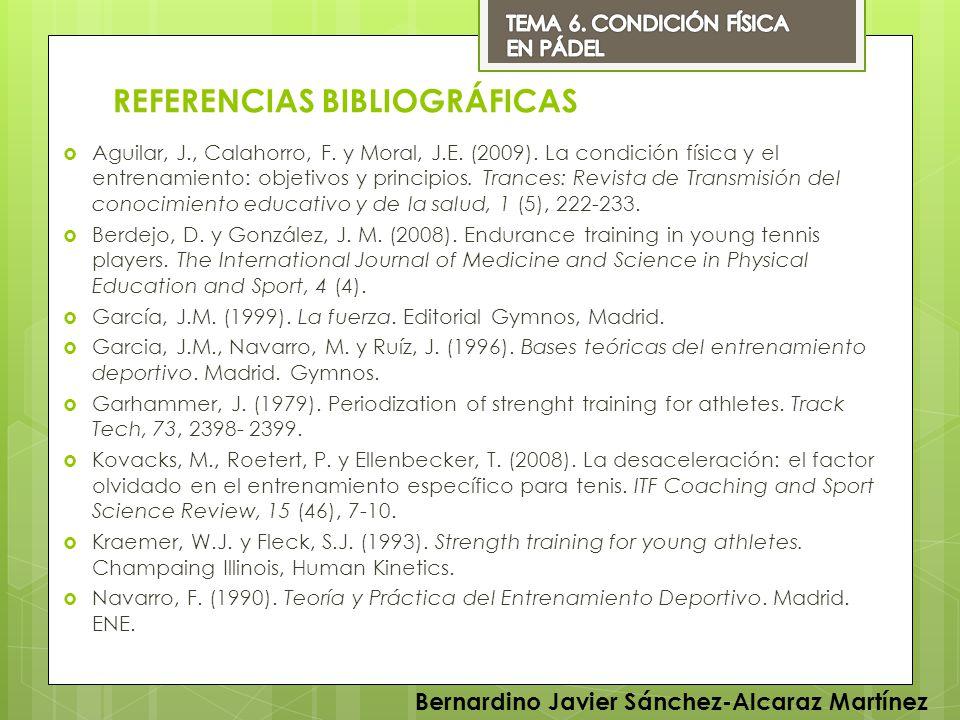 REFERENCIAS BIBLIOGRÁFICAS Aguilar, J., Calahorro, F. y Moral, J.E. (2009). La condición física y el entrenamiento: objetivos y principios. Trances: R