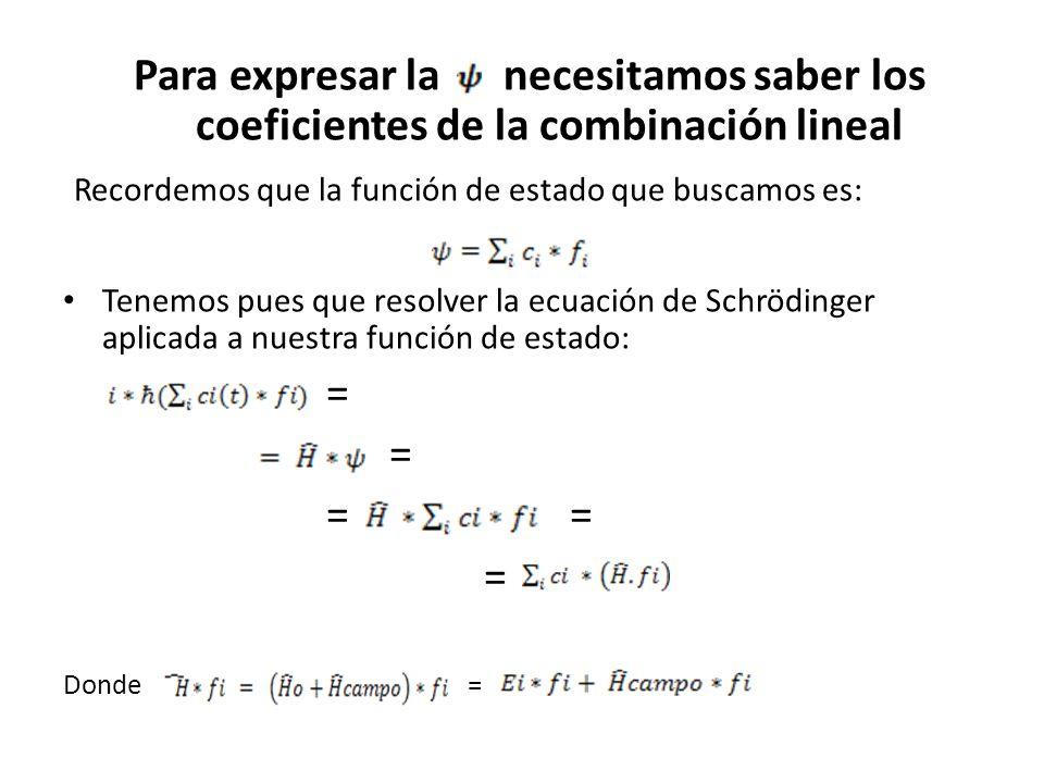 Para expresar la necesitamos saber los coeficientes de la combinación lineal Recordemos que la función de estado que buscamos es: Tenemos pues que res