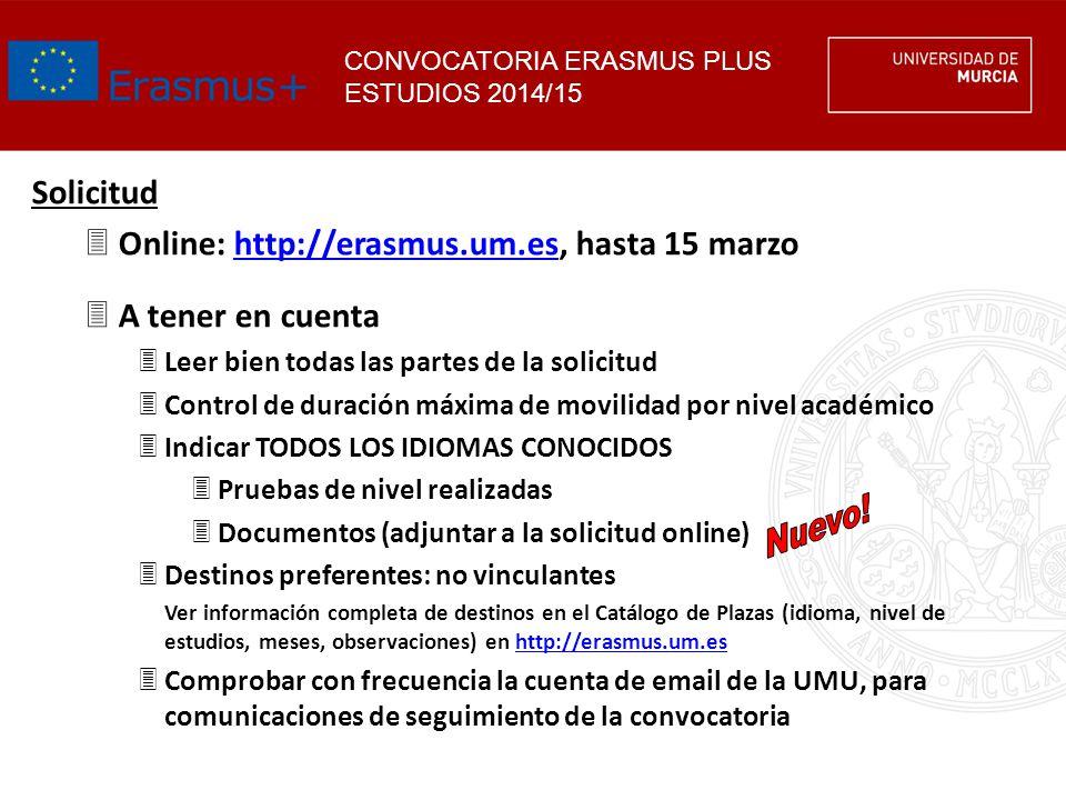 CONVOCATORIA ERASMUS PLUS ESTUDIOS 2014/15 Solicitud 3Online: http://erasmus.um.es, hasta 15 marzohttp://erasmus.um.es 3A tener en cuenta 3Leer bien t