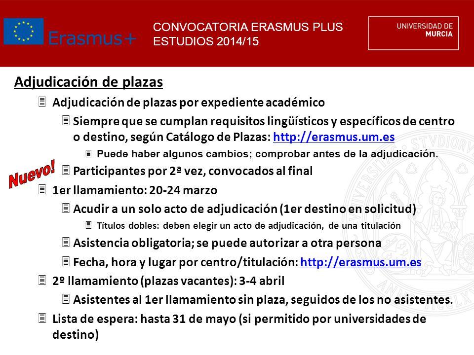 CONVOCATORIA ERASMUS PLUS ESTUDIOS 2014/15 Adjudicación de plazas 3Adjudicación de plazas por expediente académico 3Siempre que se cumplan requisitos