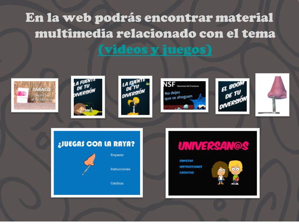 En la web podrás encontrar material multimedia relacionado con el tema (videos y juegos) (videos y juegos)