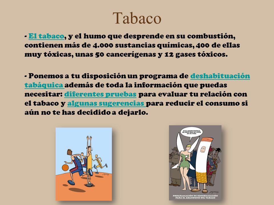 Tabaco - El tabaco, y el humo que desprende en su combustión, contienen más de 4.000 sustancias químicas, 400 de ellas muy tóxicas, unas 50 cancerígen