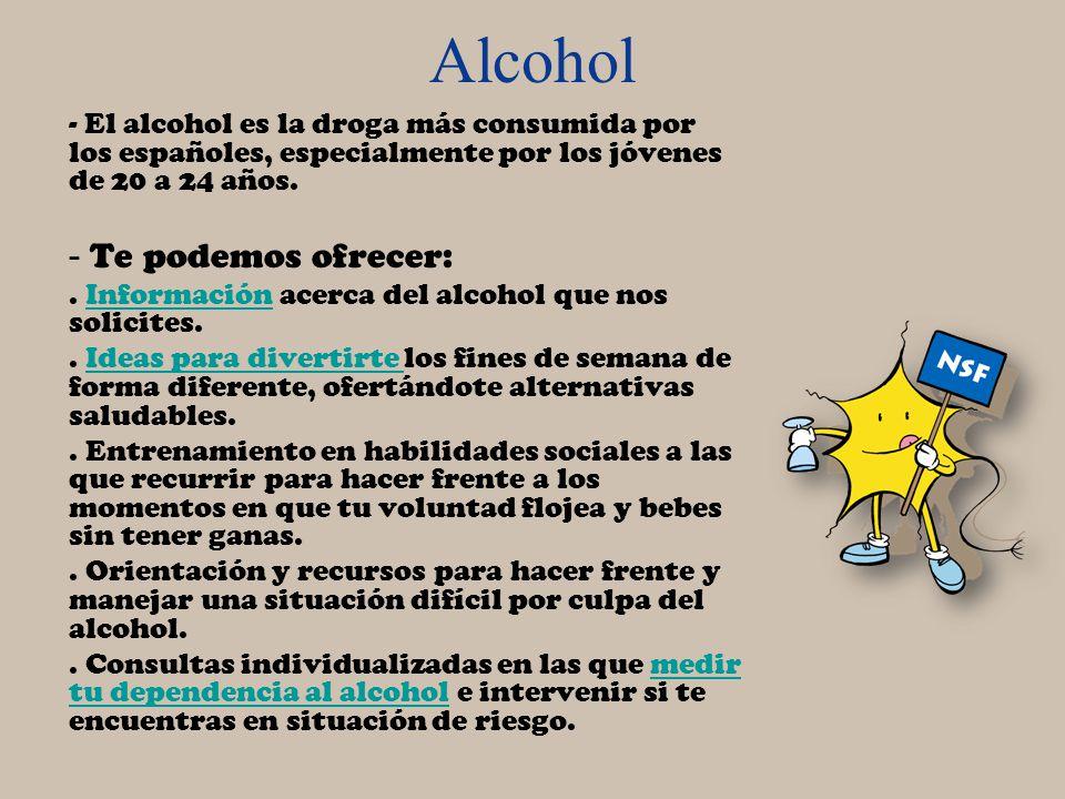 Alcohol - El alcohol es la droga más consumida por los españoles, especialmente por los jóvenes de 20 a 24 años. - Te podemos ofrecer:. Información ac