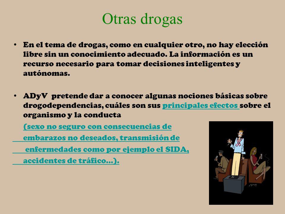 Otras drogas En el tema de drogas, como en cualquier otro, no hay elección libre sin un conocimiento adecuado. La información es un recurso necesario