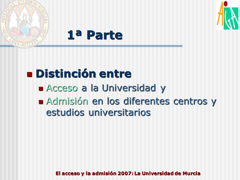 El acceso y la admisión 2007: La Universidad de Murcia 1ª Parte Distinción entre Distinción entre Acceso a la Universidad y Acceso a la Universidad y