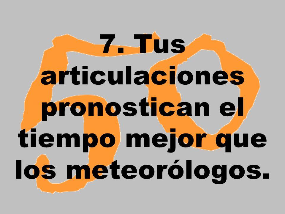 7. Tus articulaciones pronostican el tiempo mejor que los meteorólogos.