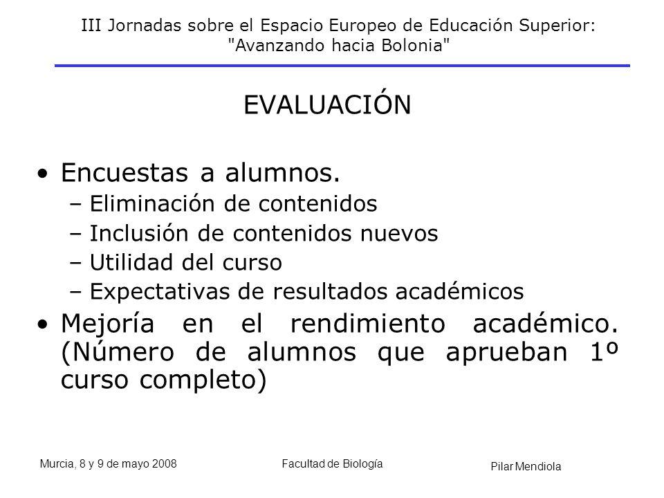 III Jornadas sobre el Espacio Europeo de Educación Superior: Avanzando hacia Bolonia Pilar Mendiola Murcia, 8 y 9 de mayo 2008Facultad de Biología EVALUACIÓN Encuestas a alumnos.