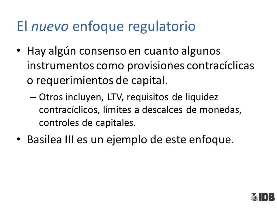 El nuevo enfoque regulatorio Hay algún consenso en cuanto algunos instrumentos como provisiones contracíclicas o requerimientos de capital.