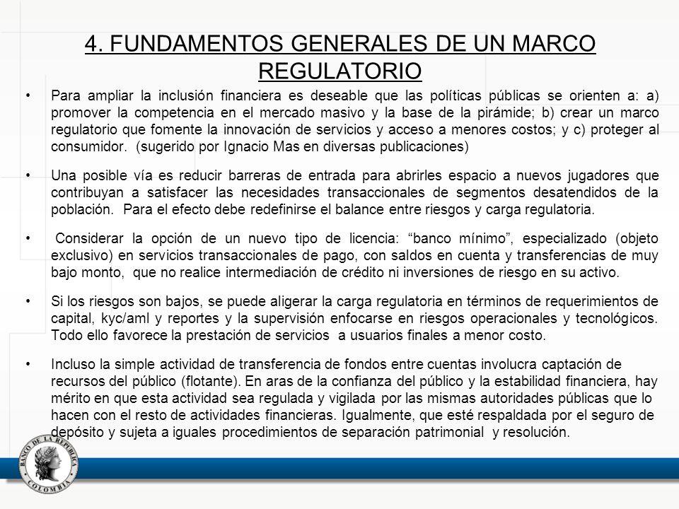 4. FUNDAMENTOS GENERALES DE UN MARCO REGULATORIO Para ampliar la inclusión financiera es deseable que las políticas públicas se orienten a: a) promove