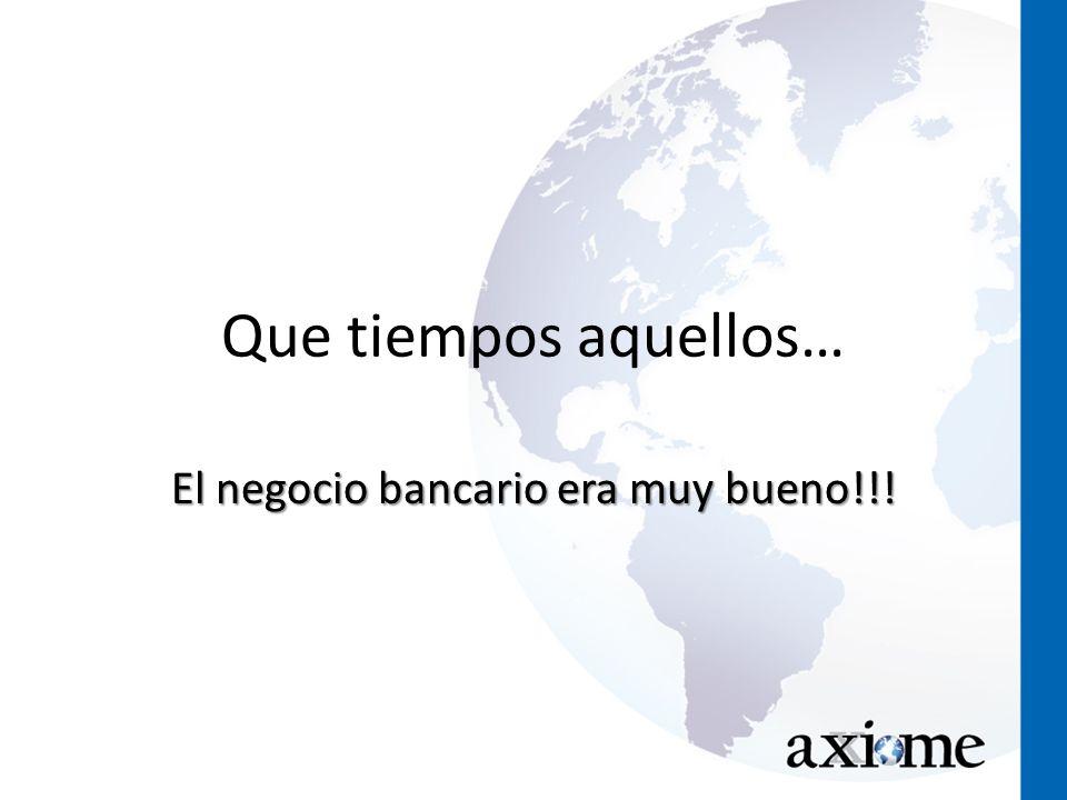 Que tiempos aquellos… El negocio bancario era muy bueno!!!