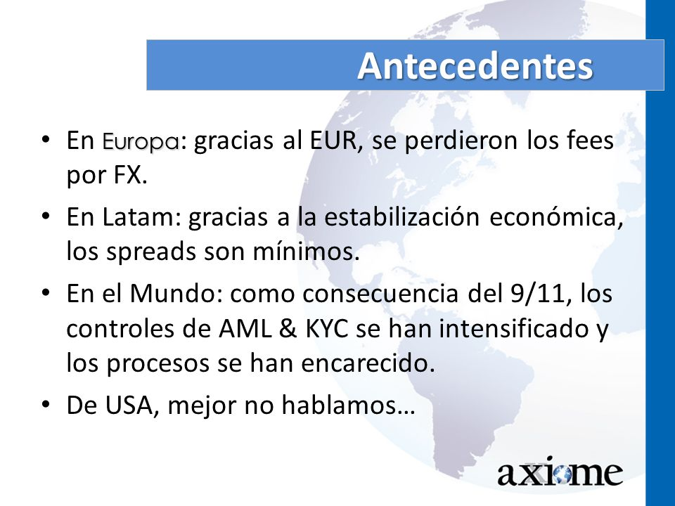 Europa En Europa : gracias al EUR, se perdieron los fees por FX. En Latam: gracias a la estabilización económica, los spreads son mínimos. En el Mundo