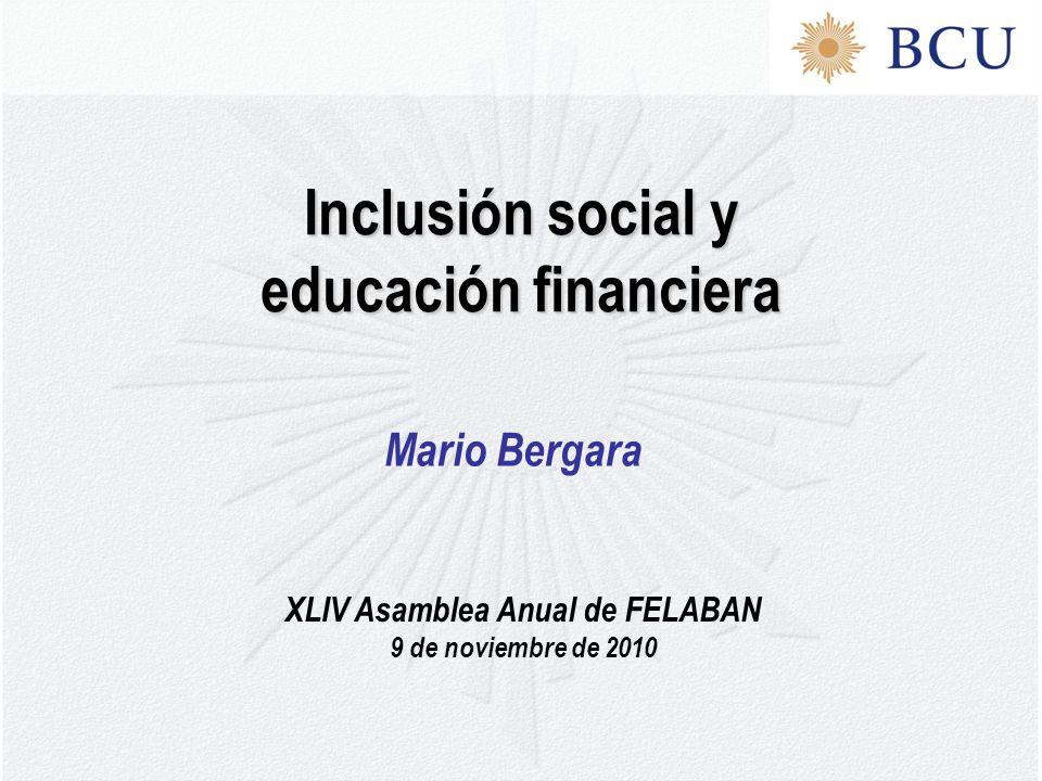XLIV Asamblea Anual de FELABAN 9 de noviembre de 2010 Inclusión social y educación financiera Mario Bergara