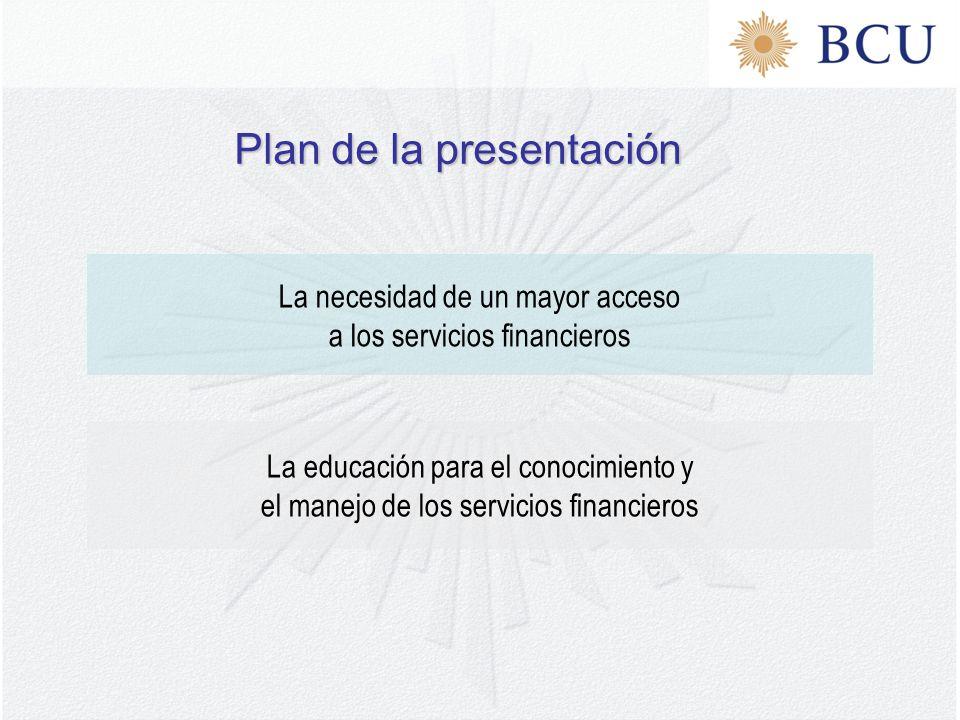 La necesidad de un mayor acceso a los servicios financieros Plan de la presentación La educación para el conocimiento y el manejo de los servicios financieros