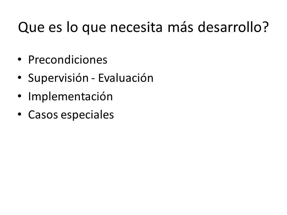 Que es lo que necesita más desarrollo? Precondiciones Supervisión - Evaluación Implementación Casos especiales