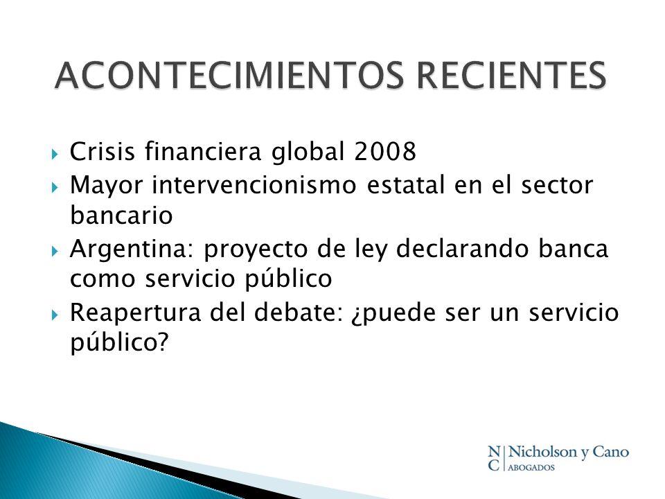 Crisis financiera global 2008 Mayor intervencionismo estatal en el sector bancario Argentina: proyecto de ley declarando banca como servicio público R